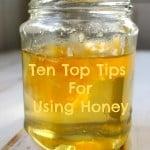 ten top tips for using honey