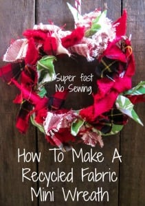 Make A Recycled Fabric Mini Wreath For Christmas – No Sewing!