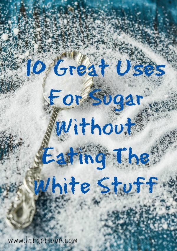 Ten Great Household Uses For Sugar Without Eating It!